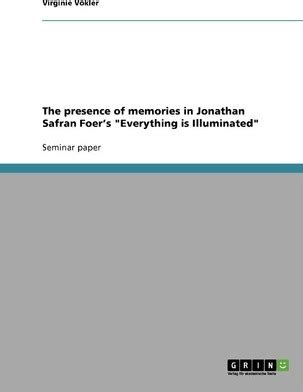 The Presence Of Memories In Jonathan Safran Foer S Everything Is Illuminated English Edition