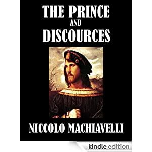 The Prince And Discourses On The First Decade Of Titus Livius Illustrated English Edition