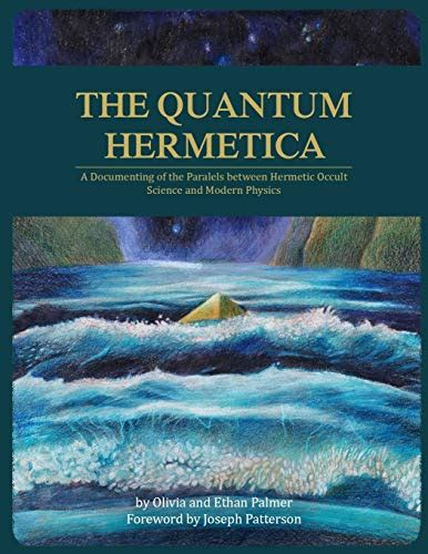 The Quantum Hermetica: A Documenting of the Parallels between Hermetic Occult Science and Modern Physics