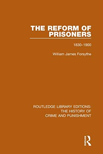 The Reform Of Prisoners 1830 1900 Volume 4 Routledge Library Editions The History Of Crime And Punishment