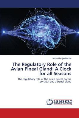 The Regulatory Role of the Avian Pineal Gland: A Clock for all Seasons: The regulatory role of the avian pineal on the gonadal and adrenal gland