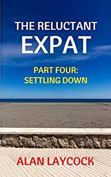 The Reluctant Expat Part Four Settling Down English Edition