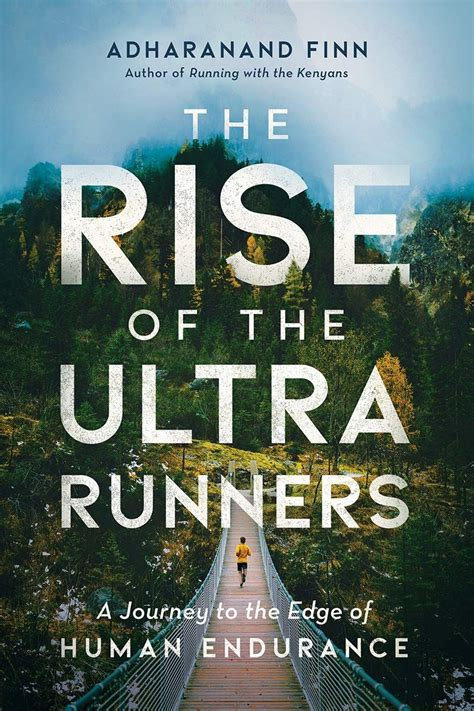 The Rise Of The Ultra Runners A Journey To The Edge Of Human Endurance English Edition