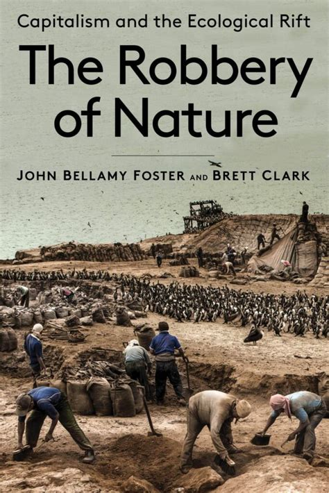 The Robbery Of Nature Capitalism And The Ecological Rift