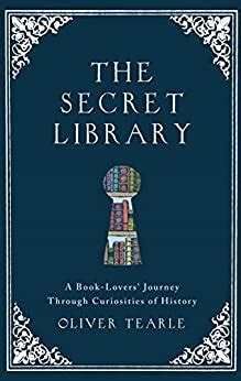 The Secret Library: A Book-Lovers' Journey Through Curiosities of History