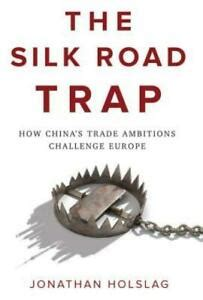 The Silk Road Trap How China S Trade Ambitions Challenge Europe