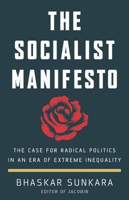 The Socialist Manifesto The Case For Radical Politics In An Era Of Extreme Inequality