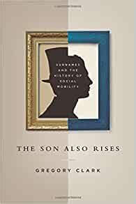 The Son Also Rises Surnames And The History Of Social Mobility The Princeton Economic History Of The Western World