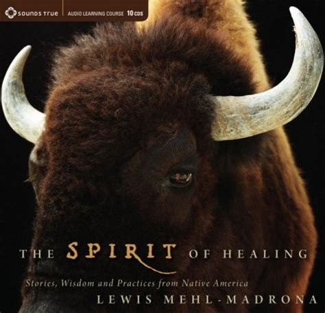 The Spirit Of Healing Stories Wisdom And Practices From Native America