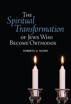The Spiritual Transformation Of Jews Who Become Orthodox English Edition