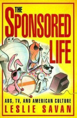 The Sponsored Life Ads Tv And American Culture Culture And The Moving Image By Leslie Savan 1994 11 09