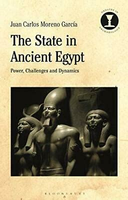 The State In Ancient Egypt Power Challenges And Dynamics Debates In Archaeology