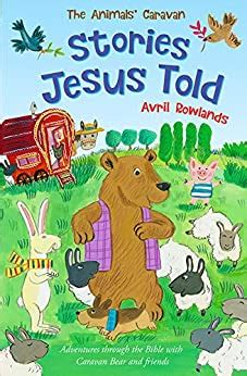 The Stories Jesus Told Adventures Through The Bible With Caravan Bear And Friends English Edition