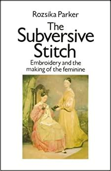 The Subversive Stitch Embroidery And The Making Of The Feminine