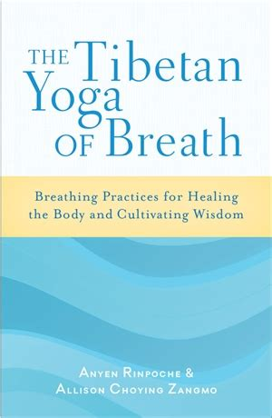 The Tibetan Yoga Of Breath Breathing Practices For Healing The Body And Cultivating Wisdom