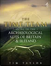 The Time Team Guide to the Archaeological Sites of Britain and Ireland