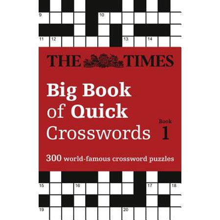 The Times Big Book Of Quick Crosswords Book 1 300 World Famous Crossword Puzzles Times Mind Games
