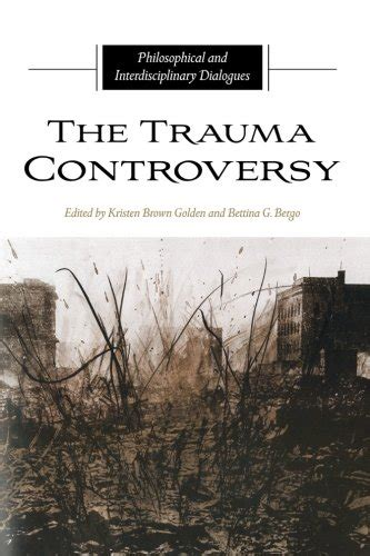 The Trauma Controversy Philosophical And Interdisciplinary Dialogues Suny Series In The Philosophy Of The Social Sciences