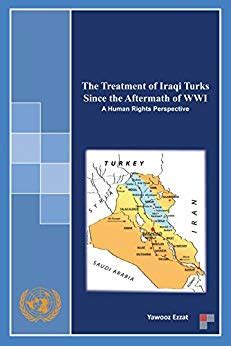 The Treatment Of Iraqi Turks Since The Aftermath Of Wwi A Human Rights Perspective English Edition