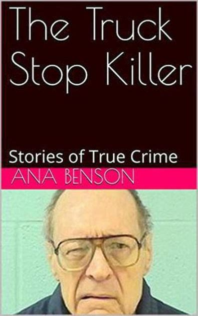 The Truck Stop Killer Stories Of True Crime English Edition