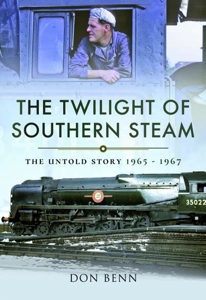 The Twilight of Southern Steam: The Untold Story 1965-1967