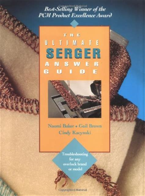 The Ultimate Serger Answer Guide Troubleshooting For Any Overlock Brand Or Model Creative Machine Arts Series