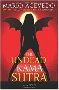 The Undead Kama Sutra By Author Mario Acevedo Published On March 2008
