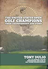 The United States Open Golf Champions Their Championship And Story