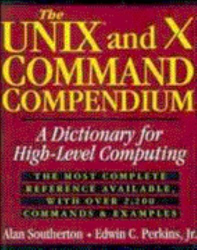 The Unix And X Command Compendium A Dictionary For High Level Computing
