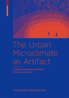 The Urban Microclimate As Artifact Towards An Architectural Theory Of Thermal Diversity