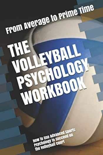 The Volleyball Psychology Workbook How To Use Advanced Sports Psychology To Succeed On The Volleyball Court