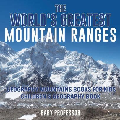 The World S Greatest Mountain Ranges Geography Mountains Books For Kids Children S Geography Book English Edition