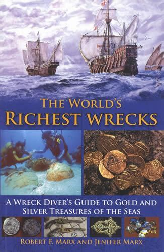 The World S Richest Wrecks A Wreck Diver S Guide To Gold And Silver Treasures Of The Seas