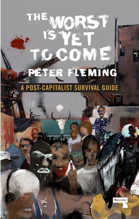 The Worst Is Yet To Come A Post Capitalist Survival Guide