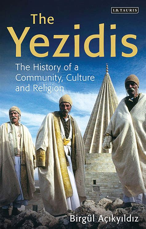 The Yezidis The History Of A Community Culture And Religion Library Of Modern Religion