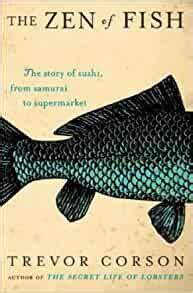 The Zen Of Fish Story Sushi From Samurai To Supermarket Trevor Corson
