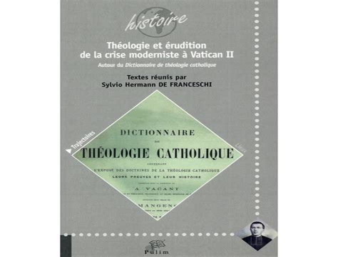 Theologie Et Erudition De La Crise Moderniste A Vatican Ii Autour Du Dictionnaire De Theologie Catholique