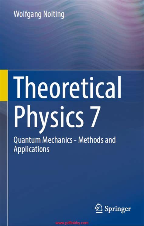Theoretical Physics 7 Quantum Mechanics Methods And Applications