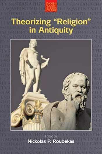 Theorizing Religion In Antiquity Studies In Ancient Religion And Culture