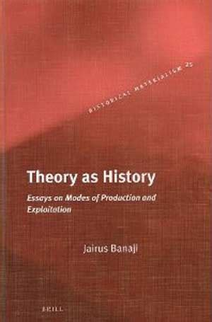 Theory As History Essays On Modes Of Production And Exploitation Historical Materialism Volume 25