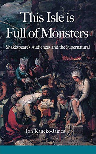 This Isle Is Full Of Monsters Shakespeare S Audiences And The Supernatural English Edition