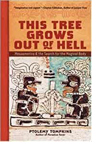 This Tree Grows Out Of Hell Mesoamerica And The Search For The Magical Body Living Planet Book