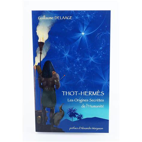 Thot-Hermès : Les origines secrètes de l'humanité
