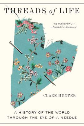Threads Of Life A History Of The World Through The Eye Of A Needle English Edition