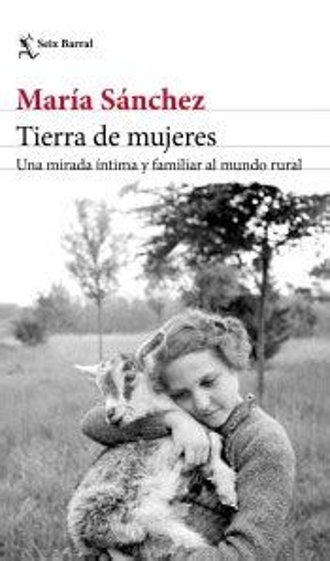 Tierra De Mujeres Una Mirada Intima Y Familiar Al Mundo Rural Los Tres Mundos