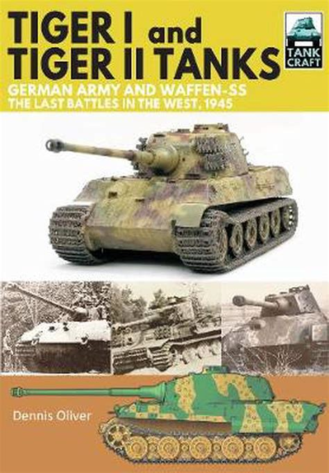 Tiger I And Tiger Ii Tanks German Army And Waffen Ss The Last Battles In The West 1945 Tank Craft