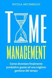 Time Management: Come diventare finalmente produttivo grazie ad una migliore gestione del tempo