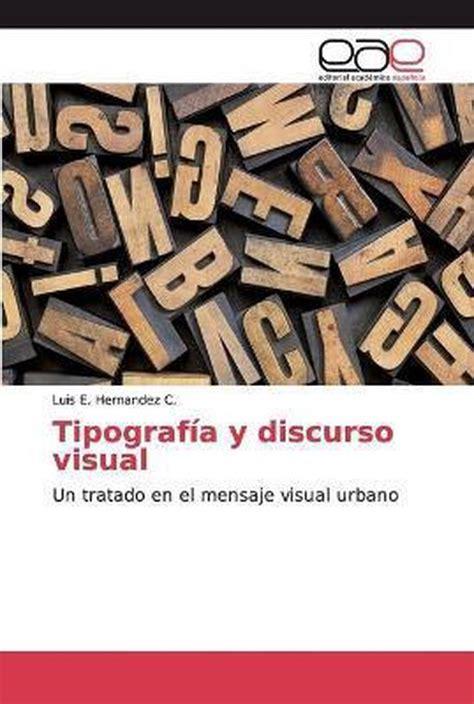 Tipografía y discurso visual: Un tratado en el mensaje visual urbano