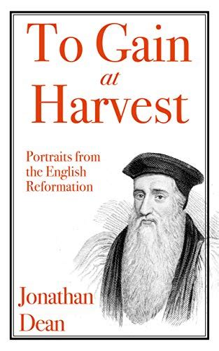 To Gain at Harvest: Portraits from the English Reformation