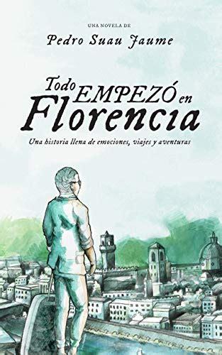 Todo Empezo En Florencia Una Historia Llena De Emociones Viajes Y Aventuras Todo Empezo No 1